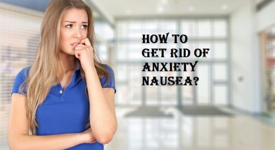 How to get rid of anxiety nausea?